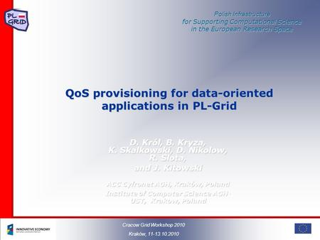 Polish Infrastructure for Supporting Computational Science in the European Research Space QoS provisioning for data-oriented applications in PL-Grid D.