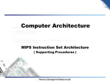 Memory/Storage Architecture Lab Computer Architecture MIPS Instruction Set Architecture ( Supporting Procedures )