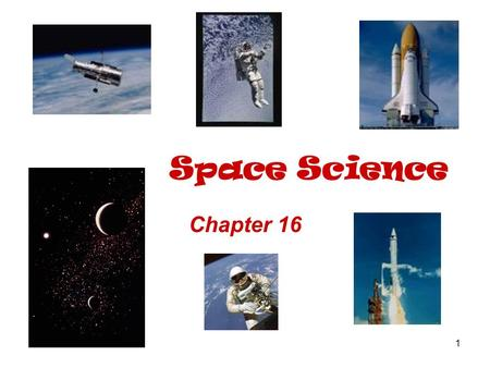 1 Space Science Chapter 16. 2 Universe –everything physical that exists in space. Galaxy –Collection of stars bound together by gravity.