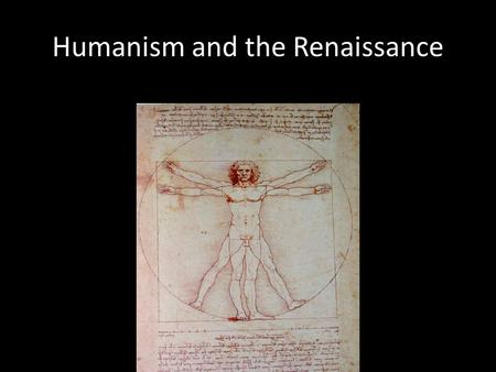 Humanism and the Renaissance. Literary Humanists Francesco Petrarch (1304-1374) Father of Humanism Italian poet, author Loved Classical world, despised.