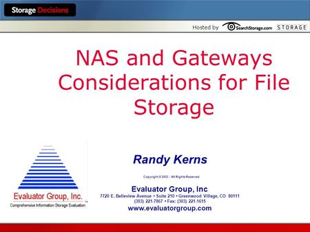 Hosted by NAS and Gateways Considerations for File Storage Randy Kerns Copyright © 2003 - All Rights Reserved Evaluator Group, Inc. 7720 E. Belleview Avenue.