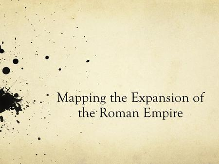 Mapping the Expansion of the Roman Empire. Rome's Beginnings: Romulus and Remus Mythical Version: Trojan Prince Aeneas discovers Latins while looking.