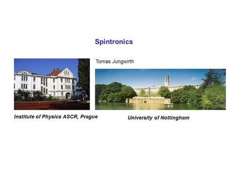 Spintronics Tomas Jungwirth University of Nottingham Institute of Physics ASCR, Prague.
