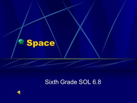 Space Sixth Grade SOL 6.8. Our Sun is a medium sized star that is the center of the solar system.
