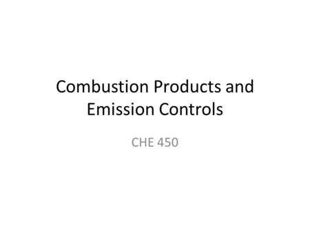 Combustion Products and Emission Controls CHE 450.