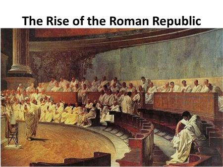 The Rise of the Roman Republic. Patricians and Plebeians Under Etruscan Rule The patricians were a small group of wealthy landowners. They elected the.