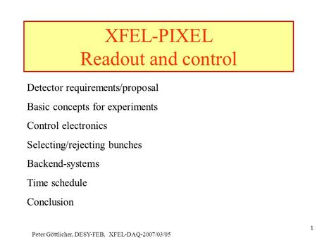 Peter Göttlicher, DESY-FEB, XFEL-DAQ-2007/03/05 1 XFEL-PIXEL Readout and control Detector requirements/proposal Basic concepts for experiments Control.