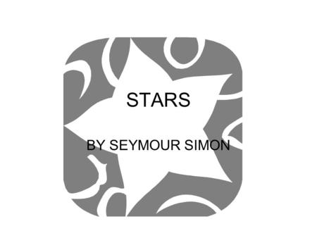 STARS BY SEYMOUR SIMON. Stars are huge balls of hot gases Our sun is a star, and it is the star nearest our planets Earth and our solar system Other stars.