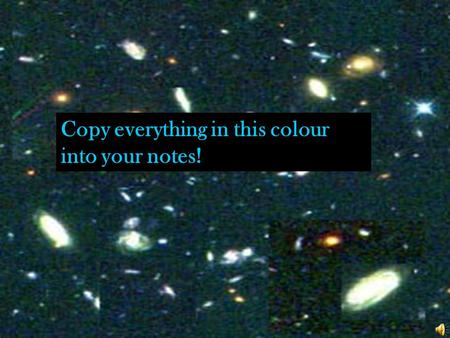 Copy everything in this colour into your notes!. Galaxies & Stars.