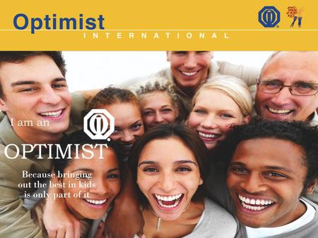 Optimist International is an association of more than 2,900 Optimist Clubs around the world dedicated to Bringing Out the Best in Kids. Adult volunteers.