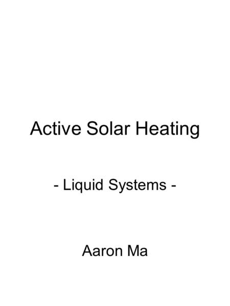 Active Solar Heating - Liquid Systems - Aaron Ma.