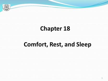 1 Chapter 18 Comfort, Rest, and Sleep. 2 Comfort : ) state is which a person is relieved of distress ) that facilitates rest and sleep Rest : (waking.