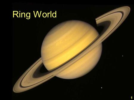 Ring World 1. Mass EarthSaturn 195.2 (x 10 24 kg) 5.97568 2.