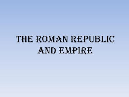 The Roman Republic and Empire. Early Foundations The Italian peninsula was centrally located in the Mediterranean Sea. Unlike Greece, Italy was not broken.