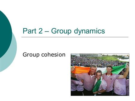 Part 2 – Group dynamics Group cohesion. Aims for today  Be able to define a group or team.  Understand Steiner's model of group performance.  Explain.