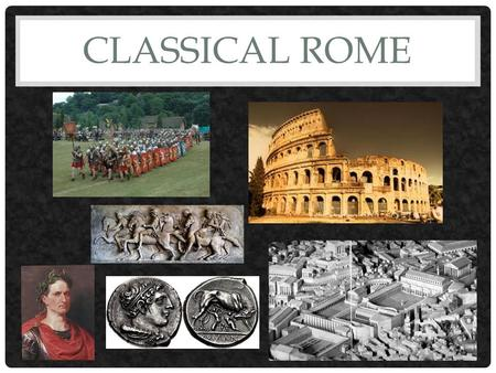 CLASSICAL ROME. GEOGRAPHY How did geography help the Roman civilization develop? Surrounded by water, transport, travel by sea. Mountains offer protection.