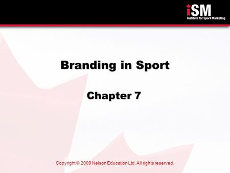 Copyright © 2009 Nelson Education Ltd. All rights reserved. Branding in Sport Chapter 7.