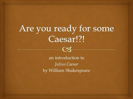 An introduction to Julius Caesar by William Shakespeare.