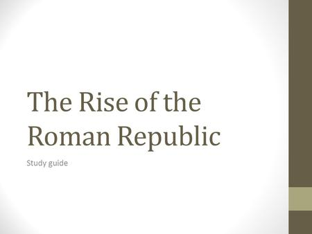 The Rise of the Roman Republic Study guide. How did Rome's location affect its rise? Rome was located in central Italy, an ideal location for the Republic's.