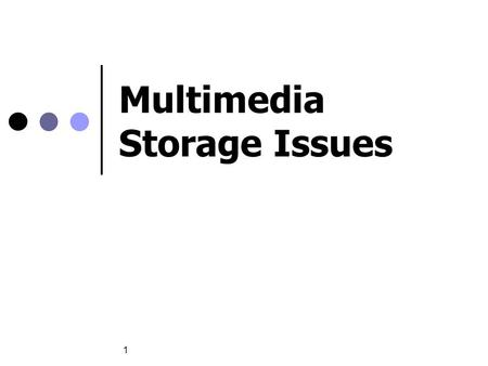 1 Multimedia Storage Issues. NUS.SOC.CS5248 OOI WEI TSANG 2 Media vs. Documents large file size write once, read many deadlines!