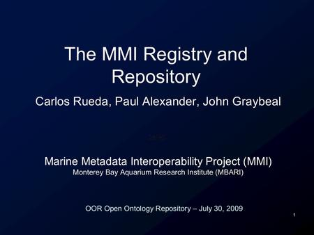 1 Carlos Rueda, Paul Alexander, John Graybeal Marine Metadata Interoperability Project (MMI) Monterey Bay Aquarium Research Institute (MBARI) The MMI Registry.