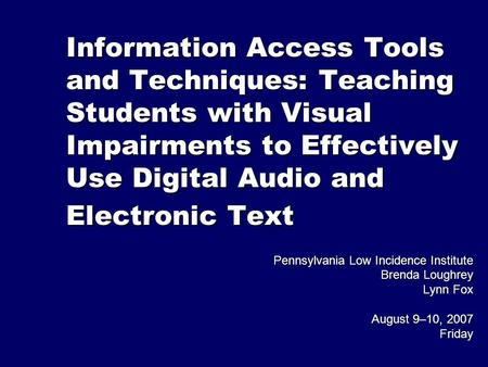 Information Access Tools and Techniques: Teaching Students with Visual Impairments to Effectively Use Digital Audio and Electronic Text Pennsylvania Low.