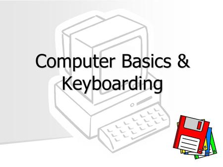 Computer Basics & Keyboarding. What Is A Computer? An electronic device operating under the control of instructions stored in its own memory unit An electronic.