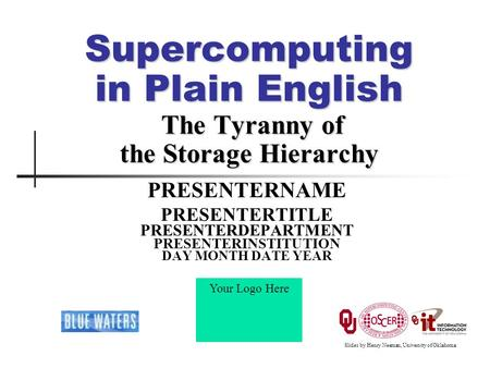 Supercomputing in Plain English The Tyranny of the Storage Hierarchy PRESENTERNAME PRESENTERTITLE PRESENTERDEPARTMENT PRESENTERINSTITUTION DAY MONTH DATE.