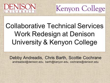 Debby Andreadis, Chris Barth, Scottie Cochrane  Collaborative Technical Services Work Redesign.