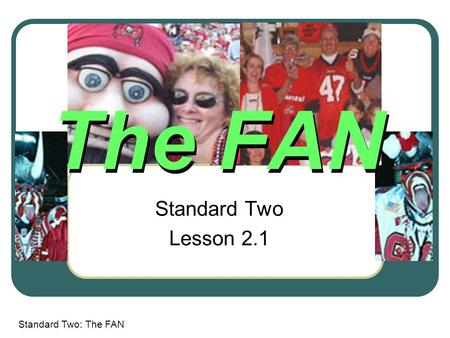 Standard Two: The FAN The FAN Standard Two Lesson 2.1.