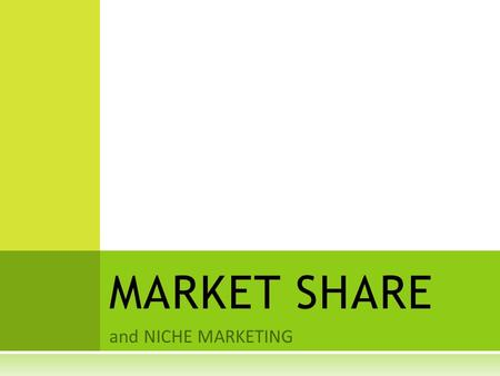 And NICHE MARKETING MARKET SHARE.  The percentage of an industry or market's total sales that is earned by a particular company over a specified time.