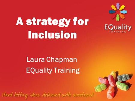Laura Chapman EQuality Training A strategy for Inclusion.