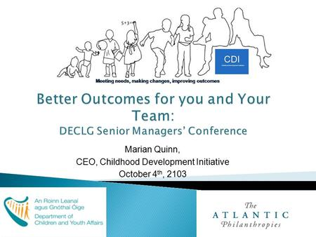 Marian Quinn, CEO, Childhood Development Initiative October 4 th, 2103.