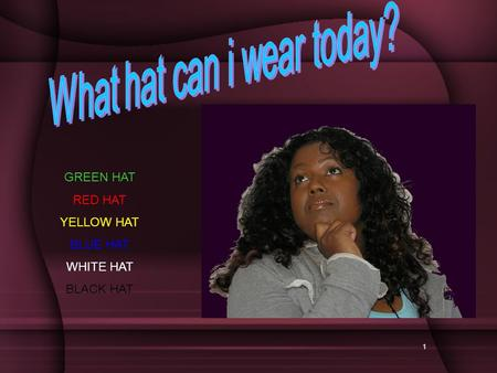 1 GREEN HAT RED HAT YELLOW HAT BLUE HAT WHITE HAT BLACK HAT.