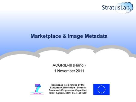 StratusLab is co-funded by the European Community's Seventh Framework Programme (Capacities) Grant Agreement INFSO-RI-261552 Marketplace & Image Metadata.
