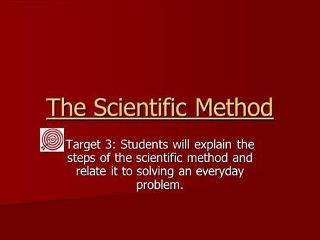 The Scientific Method The Scientific Method