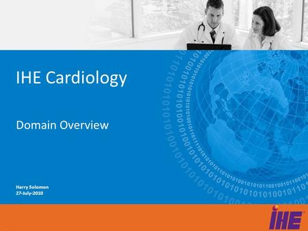 IHE Cardiology Domain Overview Harry Solomon 27-July-2010.