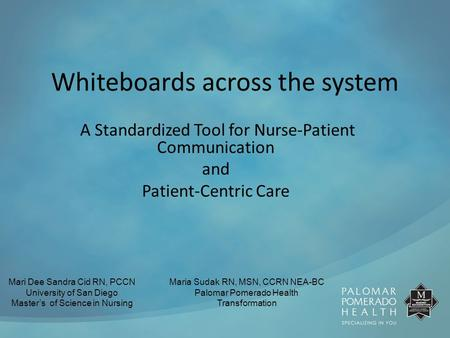 Whiteboards across the system A Standardized Tool for Nurse-Patient Communication and Patient-Centric Care Mari Dee Sandra Cid RN, PCCN University of San.