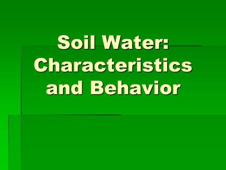 Soil Water: Characteristics and Behavior. Chapter 5 – NR 200.