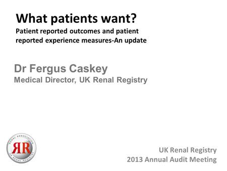 UK Renal Registry 2013 Annual Audit Meeting