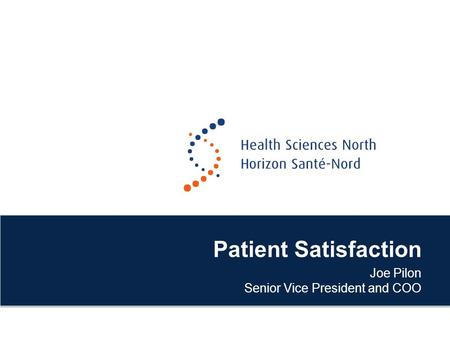 Patient Satisfaction Joe Pilon Senior Vice President and COO.