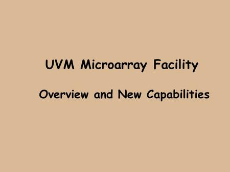 UVM Microarray Facility Overview and New Capabilities.