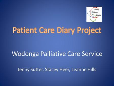 Wodonga Palliative Care Service Jenny Sutter, Stacey Heer, Leanne Hills.