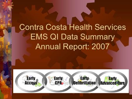 Contra Costa Health Services EMS QI Data Summary Annual Report: 2007.
