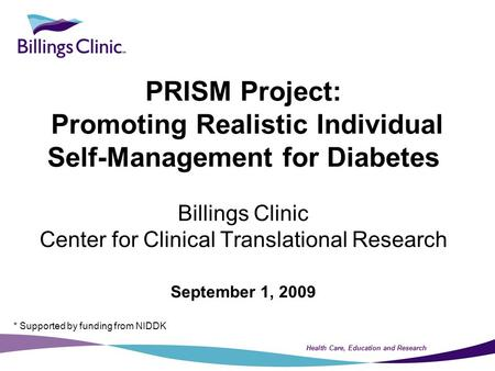 Health Care, Education and Research PRISM Project: Promoting Realistic Individual Self-Management for Diabetes Billings Clinic Center for Clinical Translational.