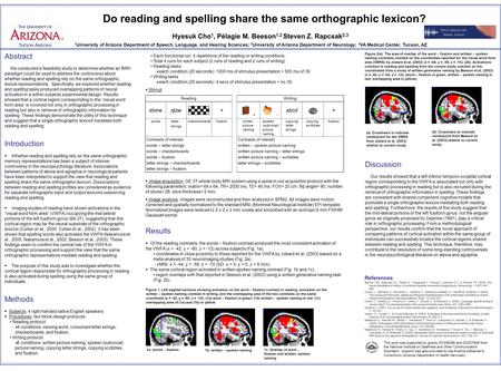 Abstract We conducted a feasibility study to determine whether an fMRI paradigm could be used to address the controversy about whether reading and spelling.
