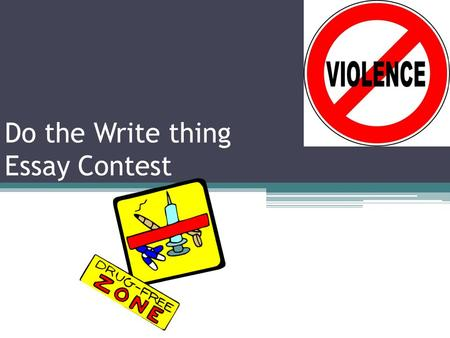 "Do the Write thing Essay Contest. Contest Rules ""Students may use any form of written expression (e.g. essays, poems, plays or songs) as long as the language."
