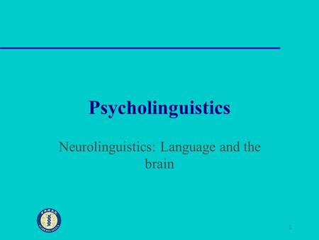 1 Psycholinguistics Neurolinguistics: Language and the brain.