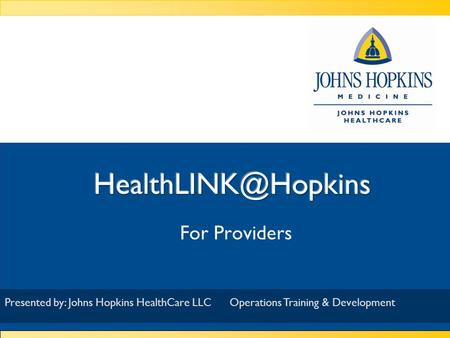 For Providers Presented by: 9/20/2015 Presented by: Johns Hopkins HealthCare LLCOperations Training & Development.