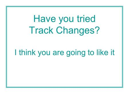 Have you tried Track Changes? I think you are going to like it.